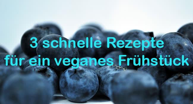 Veganes Frühstück: 3 leckere Rezepte