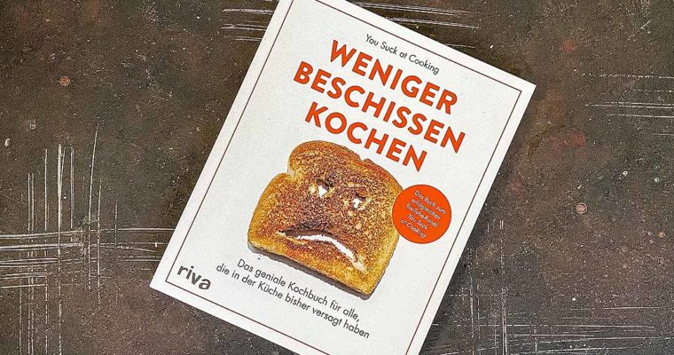 Weniger beschissen kochen – You suck at Cooking